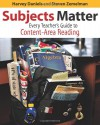 Subjects Matter: Every Teacher's Guide to Content - Area Reading - Harvey Daniels