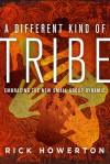 A Different Kind of Tribe: Embracing the New Small-Group Dynamic - Rick Howerton, Brennan Manning