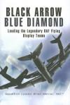 Black Arrow, Blue Diamond: Leading the Legendary RAF Flying Display Teams - Brian Mercer