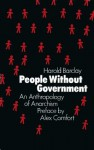 PEOPLE WITHOUT GOVERNMENT An Anthropology of Anarchism - Alex Comfort, Harold Barclay