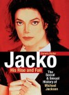 Jacko, His Rise and Fall: The Social and Sexual History of Michael Jackson - Darwin Porter