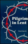 Pilgrim in Lent: Prayer for Every Day - Donal Neary