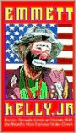 Emmett Kelly, Jr. Travels Through American History with the World's Most Famous Hobo Clown - Nicholas J. Croce, Susan Burke, Thomas Burke, David Hill