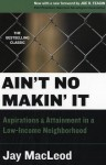 Ain't No Makin' It: Aspirations and Attainment in a Low-Income Neighborhood - Jay MacLeod
