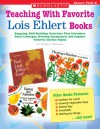 Teaching With Favorite Lois Ehlert Books: Engaging, Skill-Building Activities That Introduce Basic Concepts, Develop Vocabulary, and Explore Favorite Science Topics - Pamela Chanko