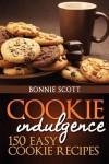 Cookie Indulgence: 150 Easy Cookie Recipes - Bonnie Scott