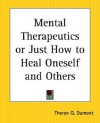 Mental Therapeutics or Just How to Heal Oneself and Others - William W. Atkinson, Theron Q. Dumont