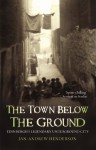 The Town Below the Ground: Edinburgh's Legendary Undgerground City - Jan-Andrew Henderson