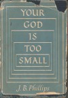 Your God is too Small - J.B. Phillips