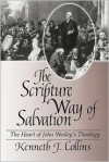 The Scripture Way of Salvation: The Heart of Wesley's Theology - Kenneth J. Collins