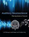Auditory Neuroscience: Making Sense of Sound - Jan Schnupp, Israel Nelken, Andrew King