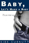 Baby, Let's Make a Baby: Plus Ten More Stories - Kirk Curnutt