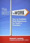 The Way To Work: How To Facilitate Work Experience For Youth In Transition - Richard G. Luecking
