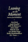 Leaning on the Moment: Interviews from Parabola - Parabola Books, Peter Brook, Mircea Eliade, Joseph Campbell, Isaac Bashevis Singer, David Steindl-Rast, Helen M. Luke, Parabola Books