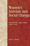 Women's Activism and Social Change: Rochester, New York 1822-1872 - Nancy A. Hewitt
