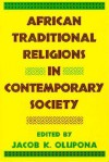 African Traditional Religions in Contemporary Society - Jacob K. Olupona