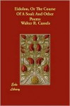 Eidolon, or the Course of a Soul; And Other Poems - Walter R. Cassels
