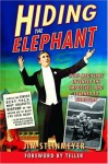 Hiding the Elephant: How Magicians Invented the Impossible and Learned to Disappear - Jim Steinmeyer, Teller