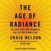 The Age of Radiance: The Epic Rise and Dramatic Fall of the Atomic Era (Audio) - Craig Nelson