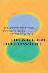 Slouching Toward Nirvana - Charles Bukowski