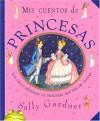 Mis Cuentos de Princesas = A Book of Princesses - Sally Gardner