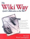 The Wiki Way: Collaboration and Sharing on the Internet [With CDROM] - Bo Leuf, Ward Cunningham