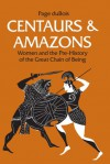 Centaurs and Amazons: Women and the Pre-History of the Great Chain of Being - Page duBois