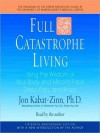 Full Catastrophe Living: Using the Wisdom of Your Body and Mind to Face Stress, Pain, and Illness (Audio) - Jon Kabat-Zinn