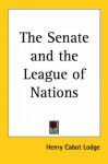 The Senate and the League of Nations - Henry Cabot Lodge
