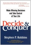 Decide and Conquer: Make Winning Decisions and Take Control of Your Life - Stephen P. Robbins