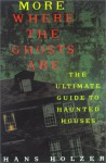 More Where The Ghosts Are: The Ultimate Guide to Haunted Houses - Hans Holzer