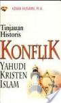 Tinjauan Historis Konflik Yahudi Kristen Islam - Adian Husaini