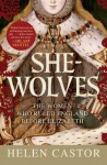 She-Wolves: The Women Who Ruled England Before Elizabeth - Helen Castor