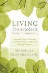 Living Nonviolent Communication: Practical Tools to Connect and Communicate Skillfully in Every Situation - Marshall B. Rosenberg