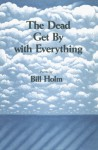 The Dead Get by with Everything: Poems - Bill Holm