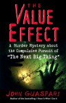 The Value Effect: A Murder Mystery about the Compulsive Pursuit of 'The Next Big Thing' - John Guaspari