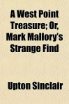 A West Point Treasure; Or, Mark Mallory's Strange Find - Upton Sinclair