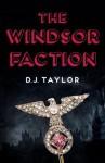 The Windsor Faction - D.J. Taylor