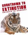 Countdown to Extinction: Animals in Danger! - David Burnie