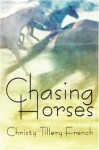 Chasing Horses - Christy Tillery French