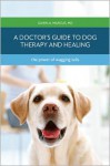 The Power of Wagging Tails: A Doctor's Guide to Dog Therapy and Healing - Dawn A. Marcus