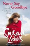 Never Say Goodbye - Susan Lewis