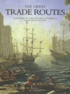 The Great Trade Routes: A History of Cargoes and Commerce Over Land and Sea - Philip Parker