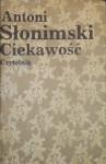Ciekawość: Felietony, 1973-1976 - Antoni Słonimski