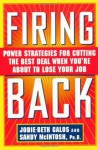 Firing Back: Power Strategies for Cutting the Best Deal When You're About to Lose Your Job - Jodie-Beth Galos, Sandy McIntosh