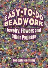Easy-to-Do Beadwork: Jewelry, Flowers and Other Projects - Joseph Leeming, Jessie Robinson