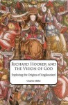 Richard Hooker and the Vision of God: Exploring the Origins of 'Anglicanism' - Charles Miller