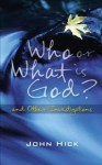 Who or What Is God? And Other Investigations - John Harwood Hick
