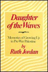 Daughter Of The Waves: Memories Of Growing Up In Pre War Palestine - Ruth Jordan