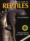 Complete Guide to Reptiles of Australia: Second Edition - Steve Wilson, Gerry Swan